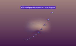 African Physical Features-Braxton Simpson