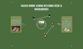 HACERSE HOMBRE: ALGUNAS REFLEXIONES DESDE LA MASCULINIDADES