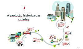 Copy of A evolução histórica das cidades