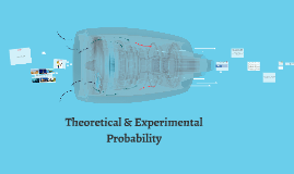 Theoretical & Experimental Probability