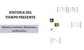 Historia del tiempo presente HISTORIA Y MEMORIA