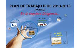 Copy of Copy of PLAN DE TRABAJO (PARTE 2) IPUC 2013-2015