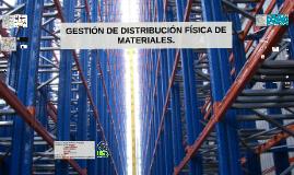 GENTIÓN DE DISTRIBUCIÓN FÍSICA DE MATERIALES.