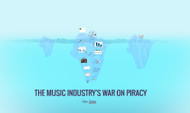 THE MUSIC INDUSTRY'S WAR ON PIRACY