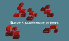 Lección X: La administración del tiempo.