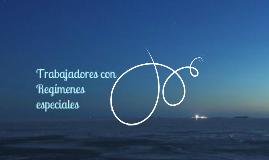 Copy of TRABAJADORES CON REGÍMENES ESPECIALES