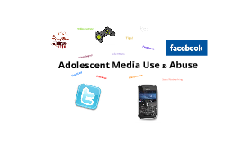 Adolescent Media Use & Abuse
