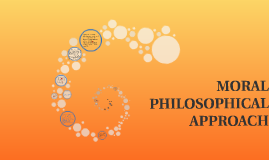 Copy of MORAL PHILOSOPHICAL APPROACH
