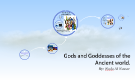 Gods and Goddesses of the Ancient world.