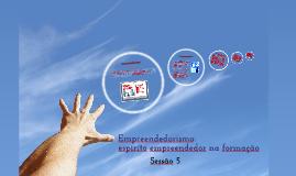 Sessão 5: Empreendedorismo: espiríto empreendedor na formação