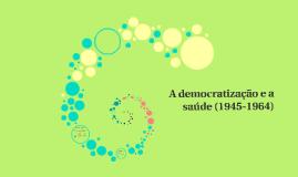 A democratização e a saúde (1945-1964)