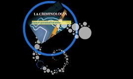 LA CRIMINOLOGIA