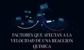 FACTORES QUE AFECTAN LA VELOCIDAD DE UNA REACCIONactores