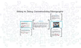 Sitting vs. Doing, Contextualizing Ethnography