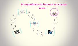 Copy of A importância da internet na nossas vidas.....