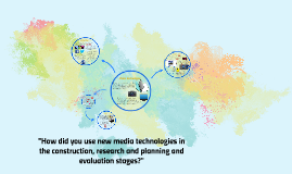 How did you use new media technologies in the construction,
