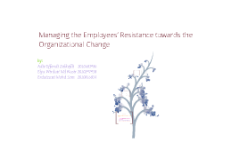 Managing the Employees' Resistance towards the Organizational Change