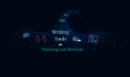 Copy of Writing Tools for Planning and Revision