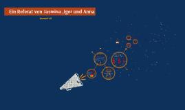 Ein Referat von Jasmina ,Igor und Anna