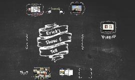 Erick's Show & Tell
