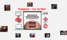 Peladophobia---Fear the BALD!