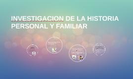 INVESTIGACION DE LA HISTORIA PERSONAL Y FAMILIAR