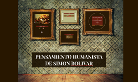 Copy of PENSAMIENTO HUMANISTA DE SIMON BOLIVAR