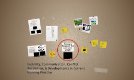 Incivility, Communication, Conflict Resolution, & Developments in Current Nursing Practice