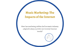 Music Marketing: The Impacts of the Internet