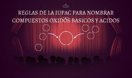 REGLAS DE LA IUPAC PARA NOMBRAR COMPUESTOS OXIDOS BASICOS Y