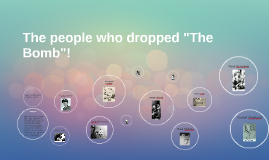 """The people who dropped """"The Bomb""""!"""