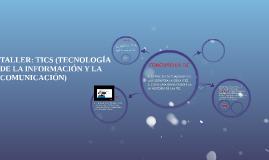 TALLER: TICS (TECNOLOGÍA DE LA INFORMACIÓN Y LA COMUNICACIÓN