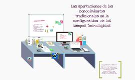 Las aportaciones de los conocimientos tradicionale enla configuracion de los campos tecnologicos .