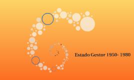 Estado Gestor 1950- 1980