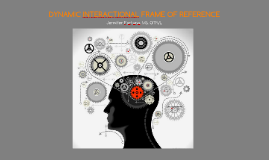 The Dynamic Interactional Frame of Reference