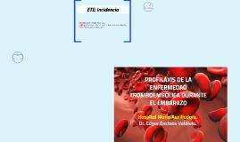 PROFILAXIS DE LA ENFERMEDAD TROMBOEMBÓLICA DURANTE EL EMBARA