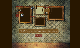 LMS_01.05_Constructing_Your_Health_Decisions.