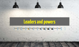 Leaders and powers