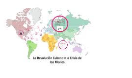 La Revolución Cubana y la Crisis de los Misiles