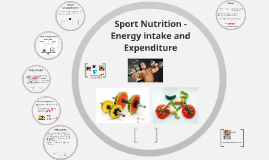 Sport Nutrition- Energy intake and expenditure
