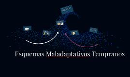 Copy of Esquemas Maladaptativos Tempranos