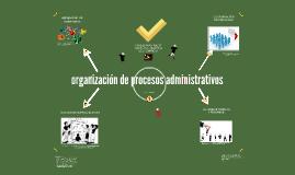 organizacion de procesos administrativos