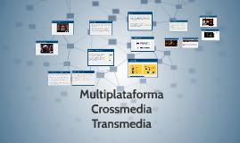 Multiplataforma / Crossmedia / Transmedia