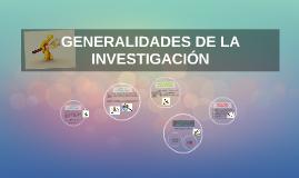 Copy of GENERALIDADES DE LA INVESTIGACION