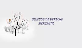 SUJETOS DE DERECHO MERCANTIL