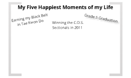 5 Happiest Moments of My Life