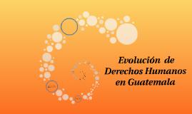 Copy of evolucion de derechos humanos en Guatemala