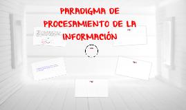 Copy of PARADIGMA DE PROCESAMIENTO DE LA INFORMACIÓN