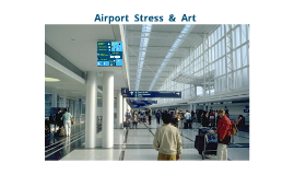 Copy of Airport Stress and Art