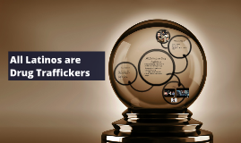 All Latinos are Drug Traffickers
